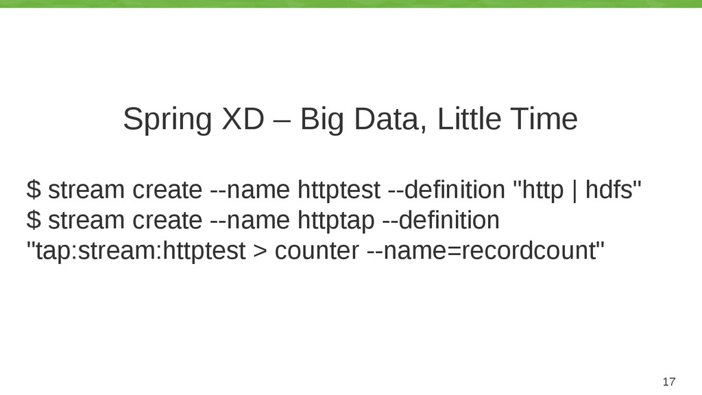 Spring XD – Big Data, Little Time $ stream crea...