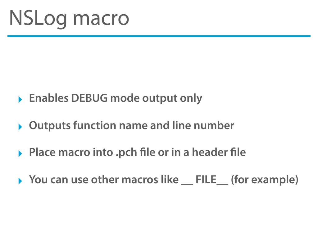 NSLog macro ‣ Enables DEBUG mode output only ‣ ...