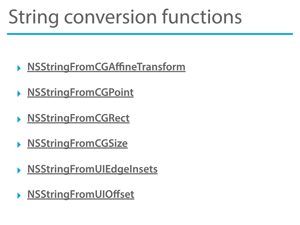 String conversion functions ‣ NSStringFromCGAffin...