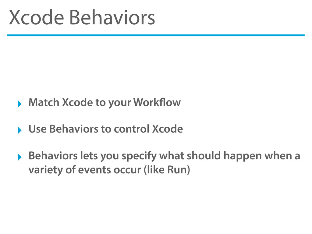 Xcode Behaviors ‣ Match Xcode to your Work ow ‣...
