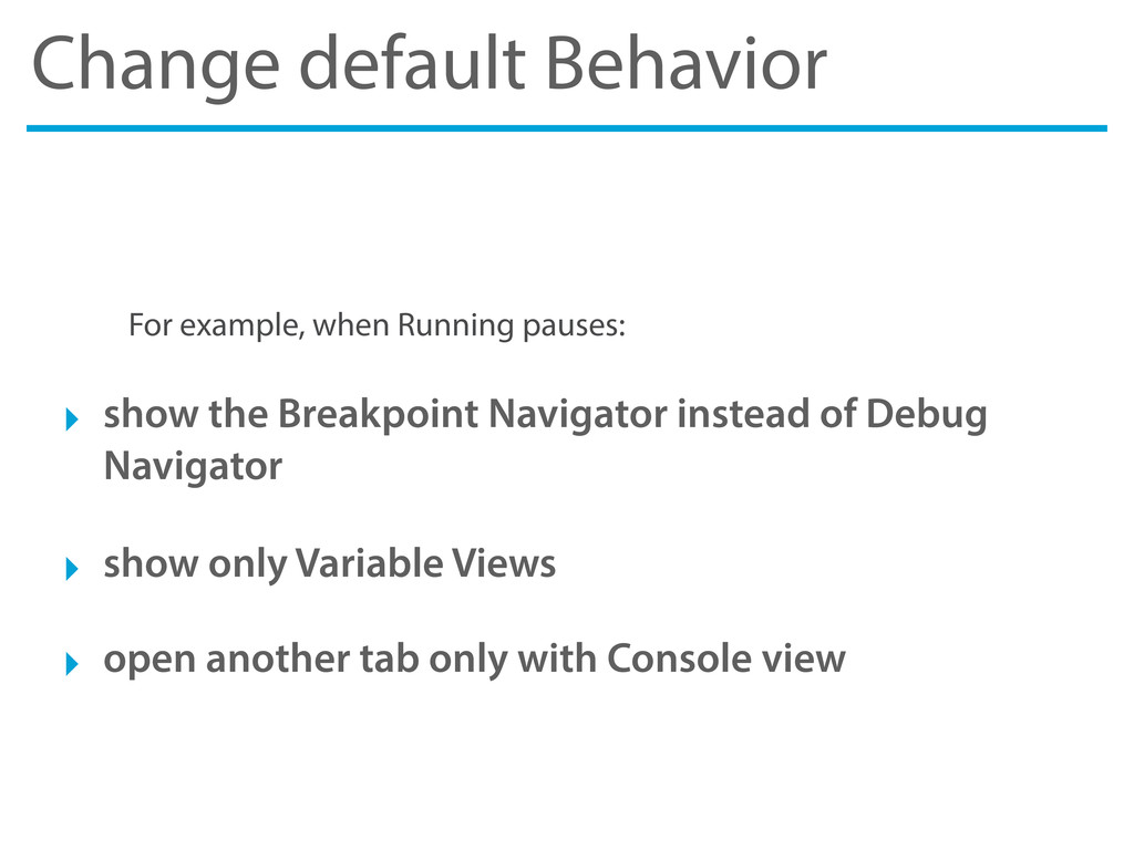 Change default Behavior For example, when Runni...