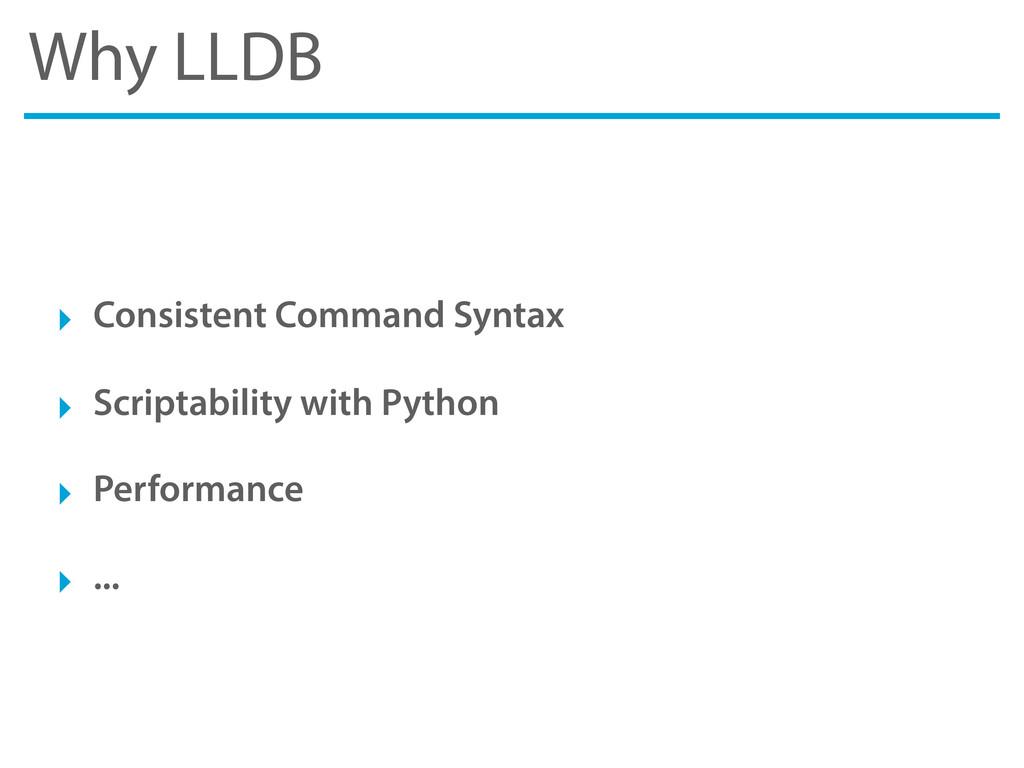 Why LLDB ‣ Consistent Command Syntax ‣ Scriptab...