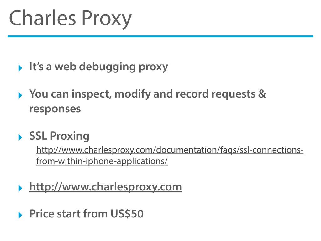Charles Proxy ‣ It's a web debugging proxy ‣ Yo...