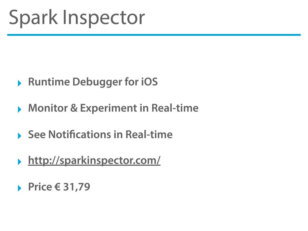 Spark Inspector ‣ Runtime Debugger for iOS ‣ Mo...