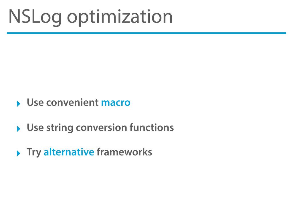 NSLog optimization ‣ Use convenient macro ‣ Use...