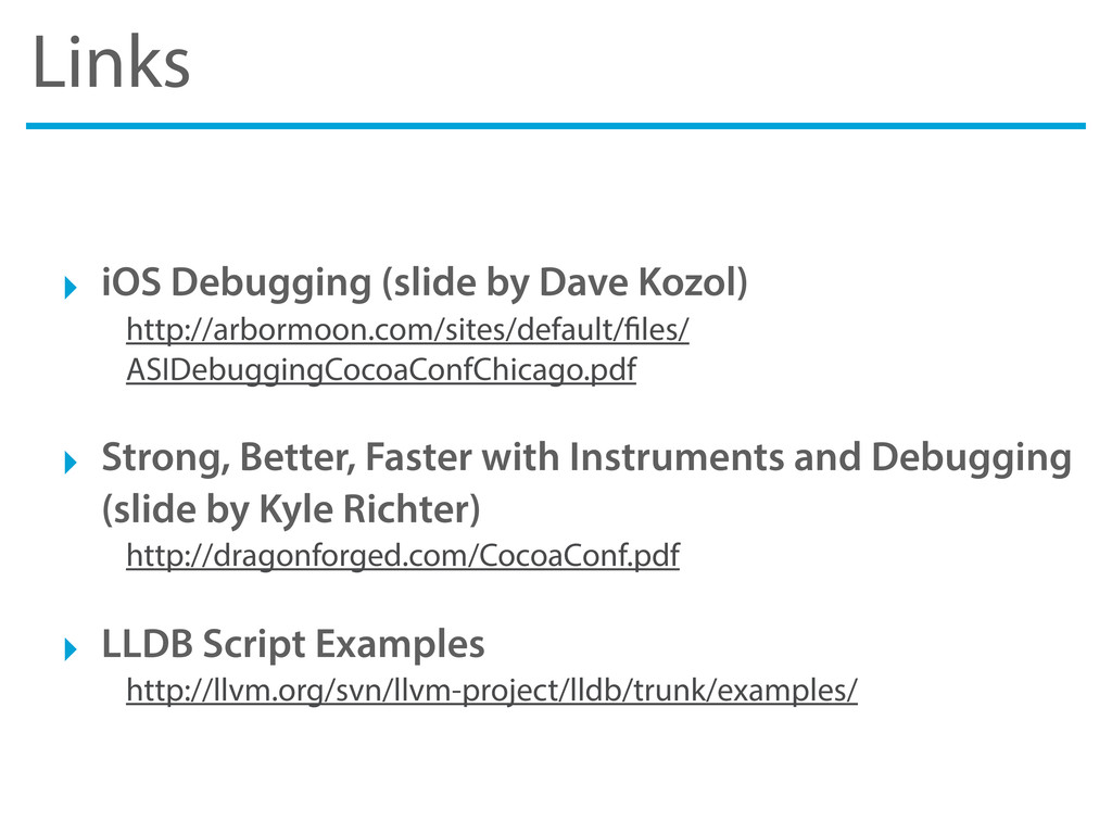 Links ‣ iOS Debugging (slide by Dave Kozol) htt...
