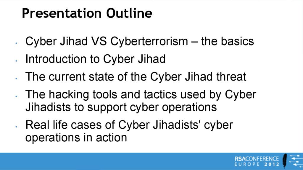 Presentation Outline • Cyber Jihad VS Cyberterr...