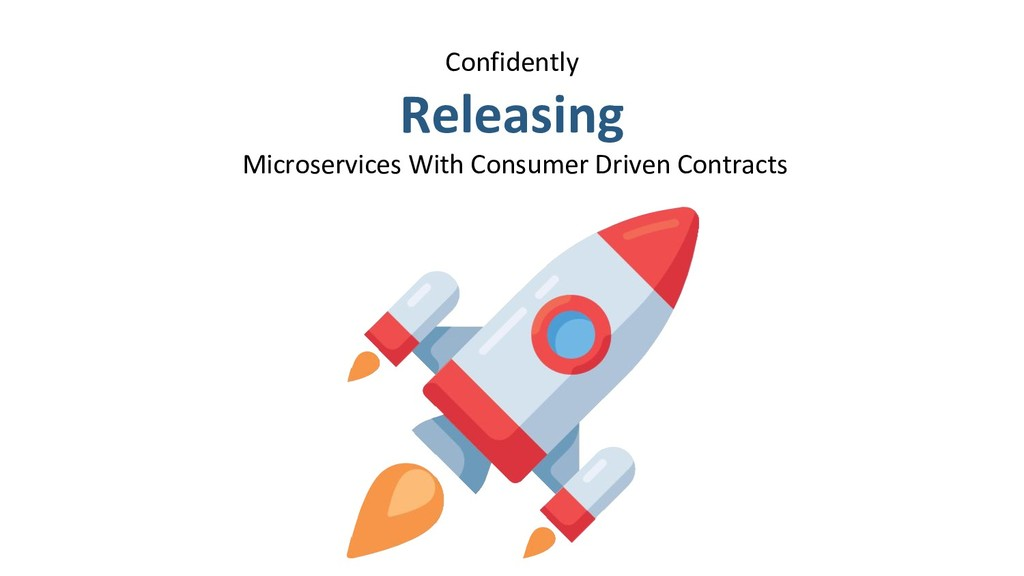 Confidently Releasing Microservices With Consum...