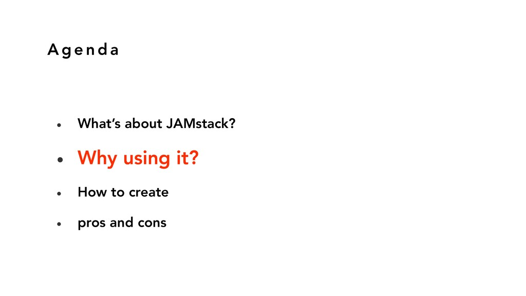 A g e n d a • What's about JAMstack? • Why usin...