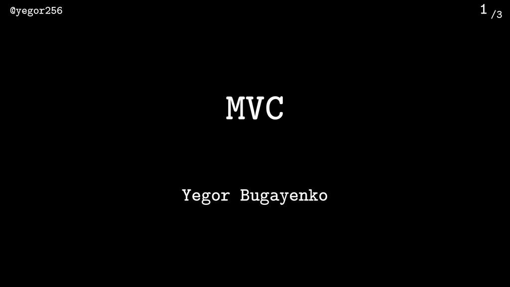 /3 @yegor256 1 MVC Yegor Bugayenko