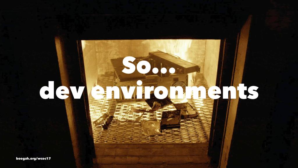 So... dev environments boogah.org/wcoc17