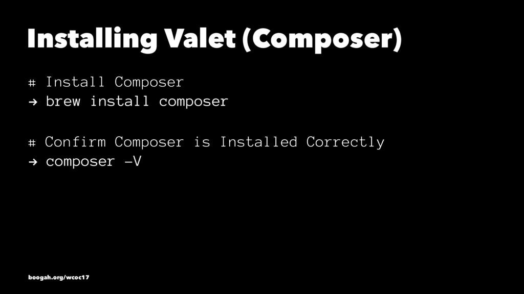 Installing Valet (Composer) # Install Composer ...