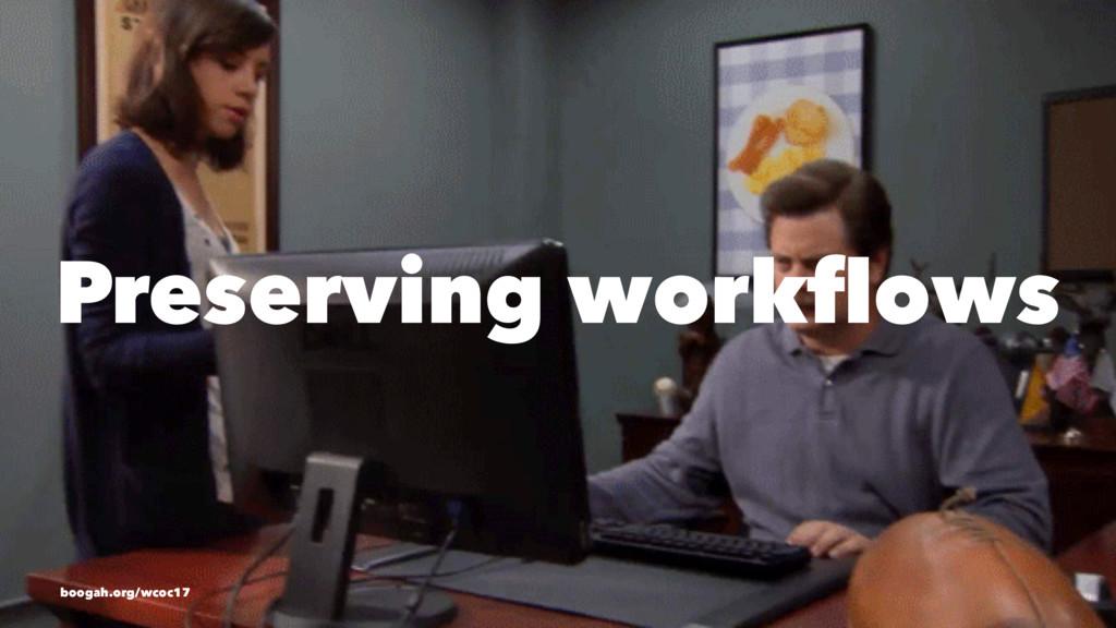 Preserving workflows boogah.org/wcoc17