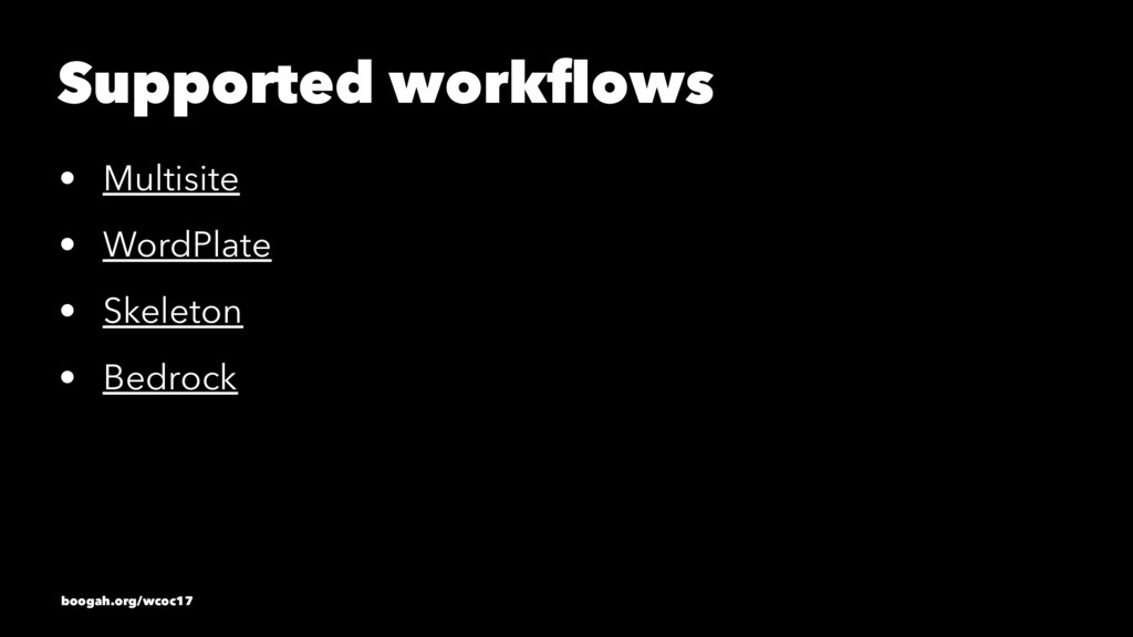 Supported workflows • Multisite • WordPlate • Sk...