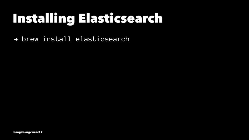 Installing Elasticsearch ! brew install elastic...