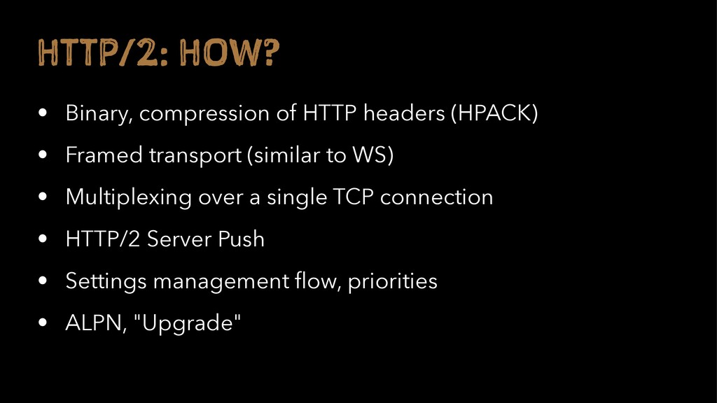 H TP/2: H W? • Binary, compression of HTTP head...