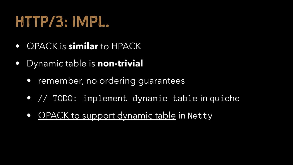 H TP/3: I PL. • QPACK is similar to HPACK • Dyn...
