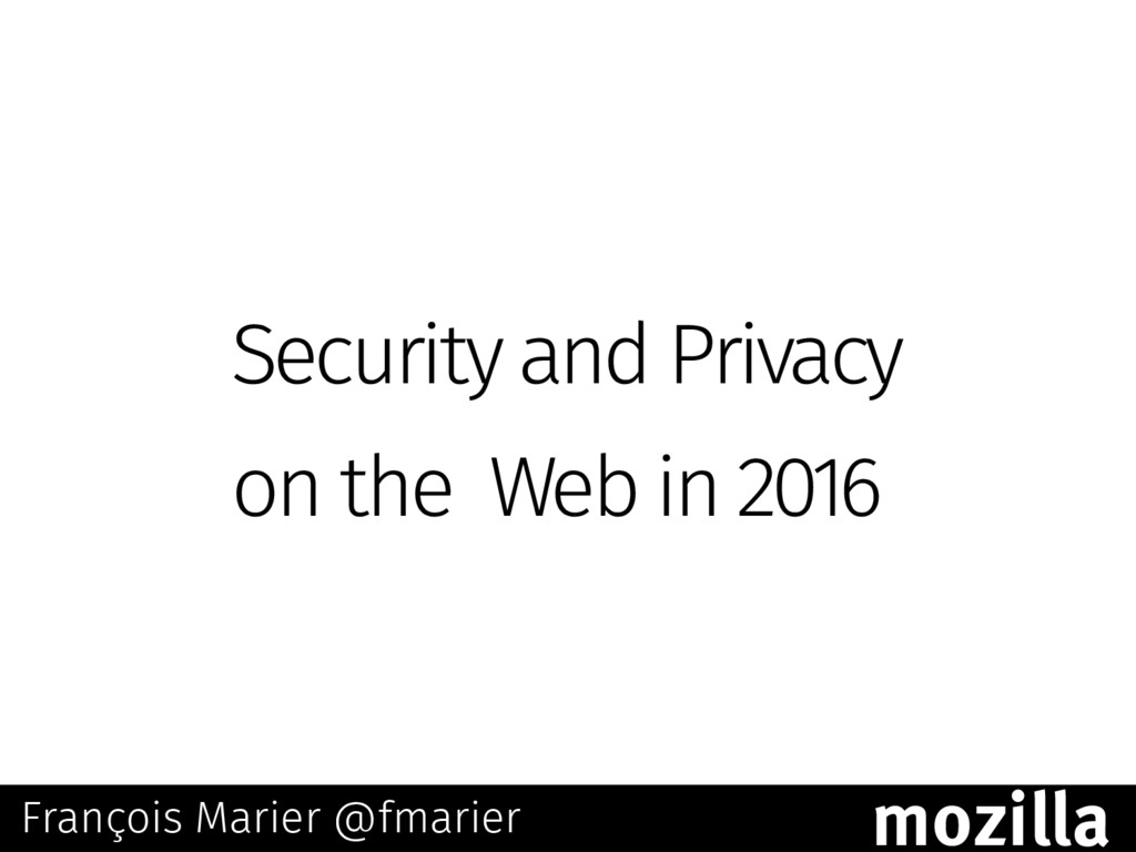 Security and Privacy on the Web in 2016 Françoi...