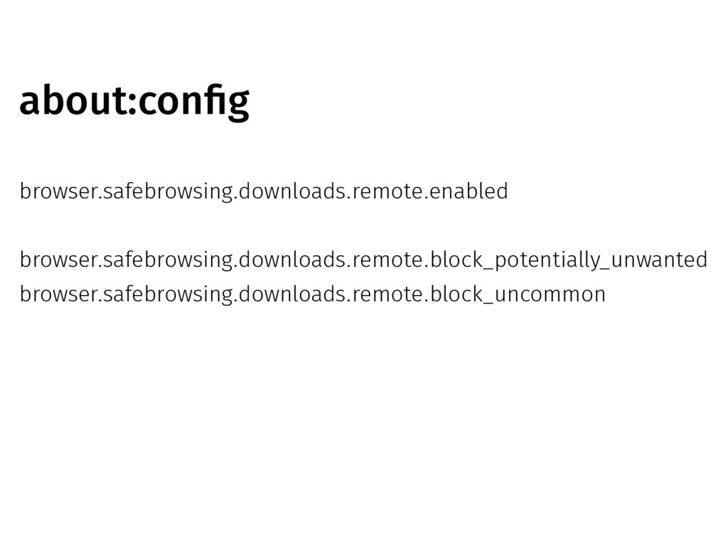 about:config browser.safebrowsing.downloads.rem...
