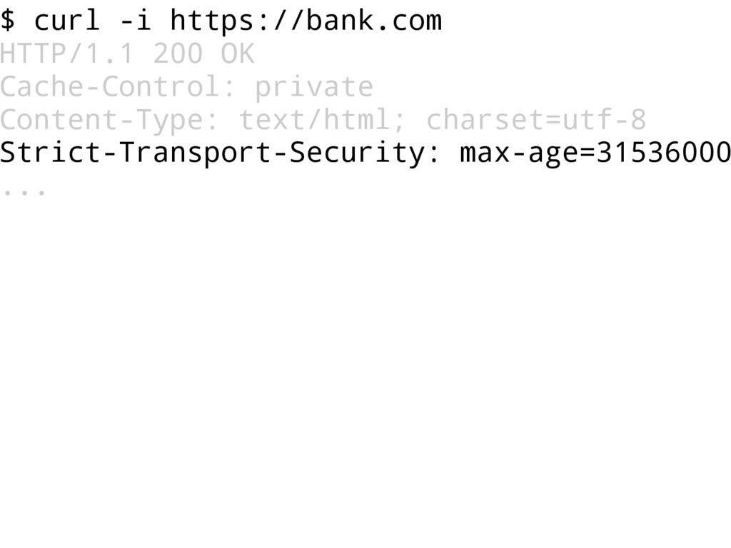 $ curl -i https://bank.com HTTP/1.1 200 OK Cach...