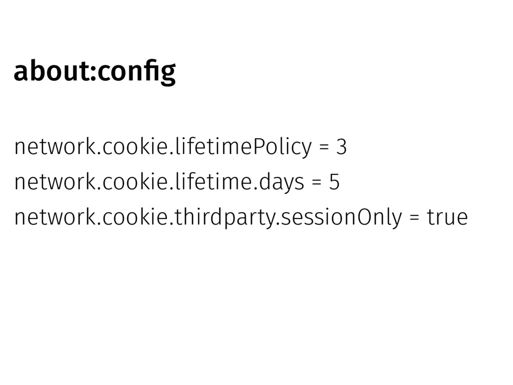 about:config network.cookie.lifetimePolicy = 3 ...