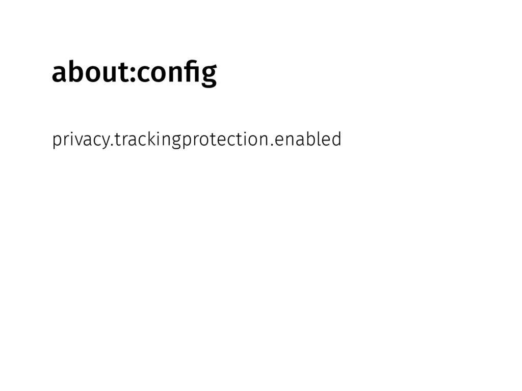 about:config privacy.trackingprotection.enabled