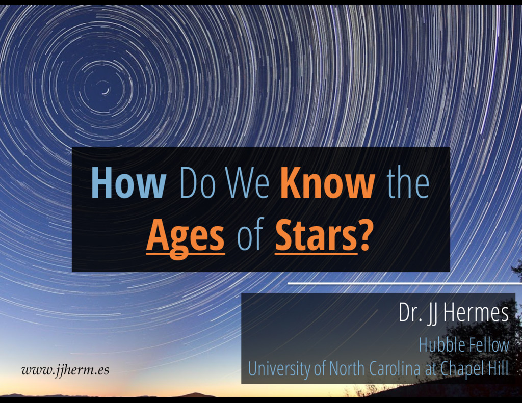 How Do We Know the Ages of Stars? Dr. JJ Hermes...