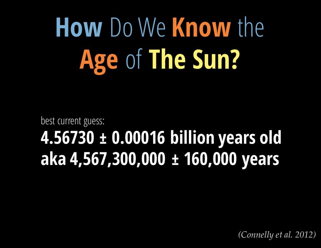 V = 13.3 mag (Connelly et al. 2012) How Do We K...