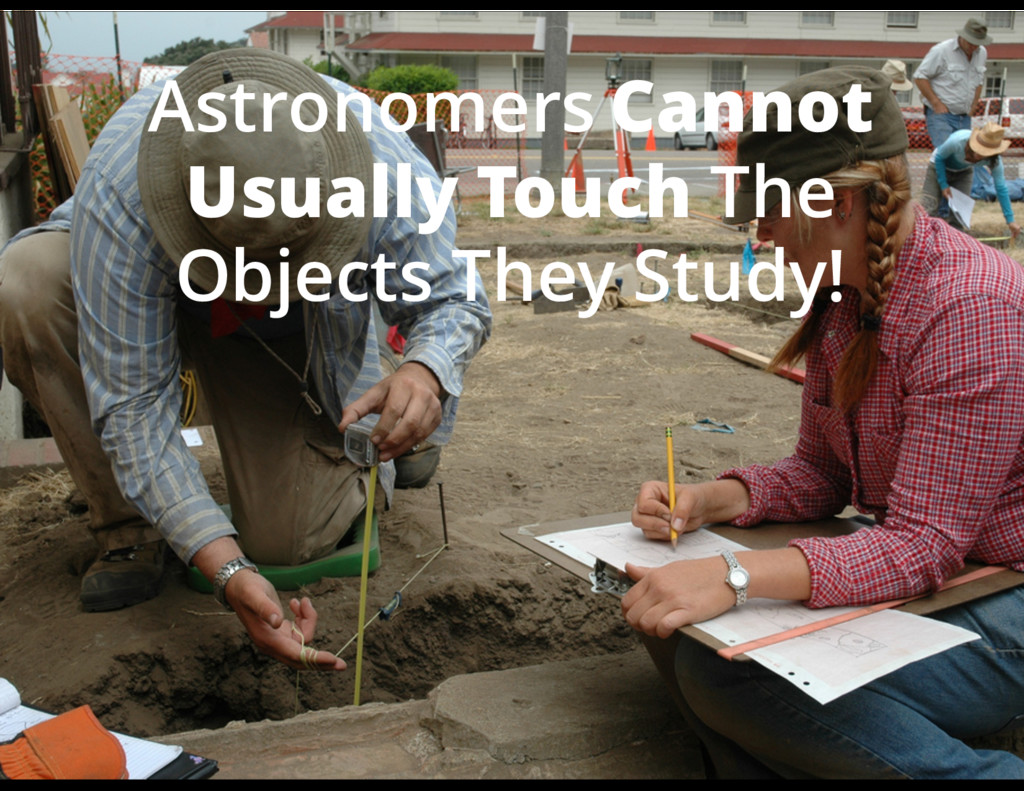 Astronomers Cannot Usually Touch The Objects Th...