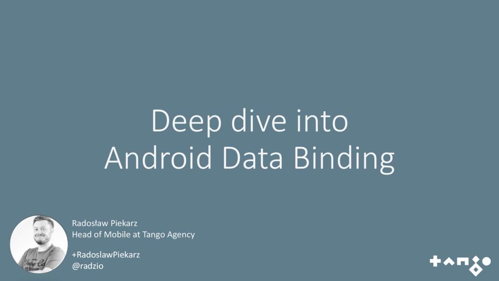 Deep dive into Android Data Binding +RadoslawPi...