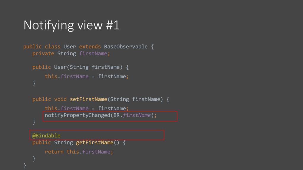 Notifying view #1 public class User extends Bas...