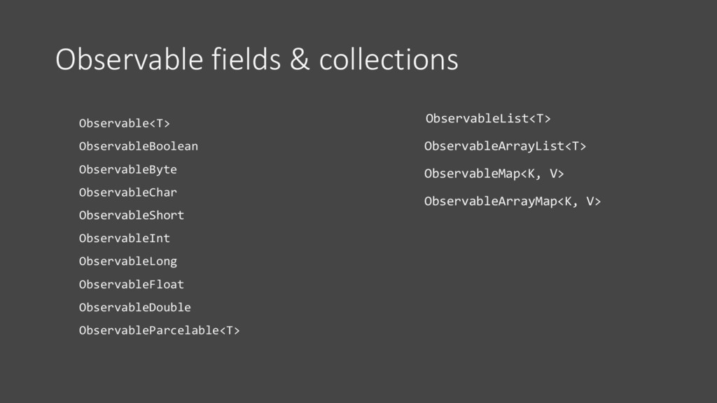 Observable fields & collections Observable<T> O...