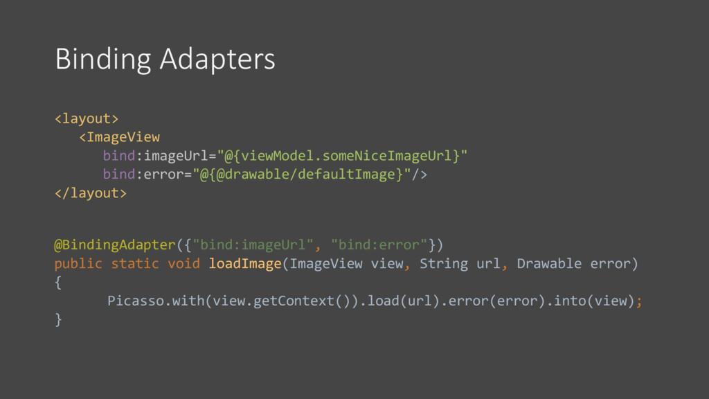Binding Adapters <layout> <ImageView bind:image...