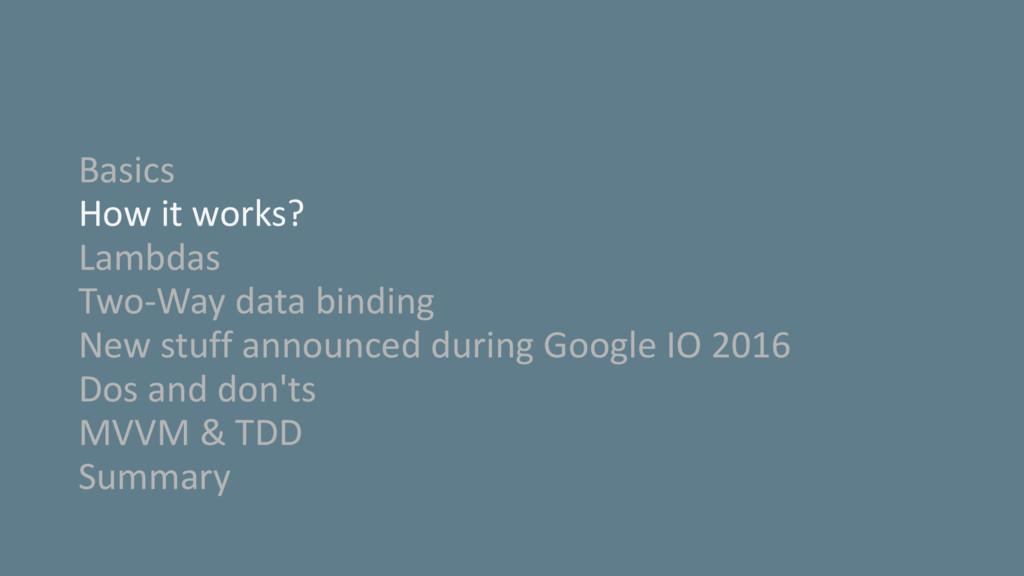 Basics How it works? Lambdas Two-Way data bindi...