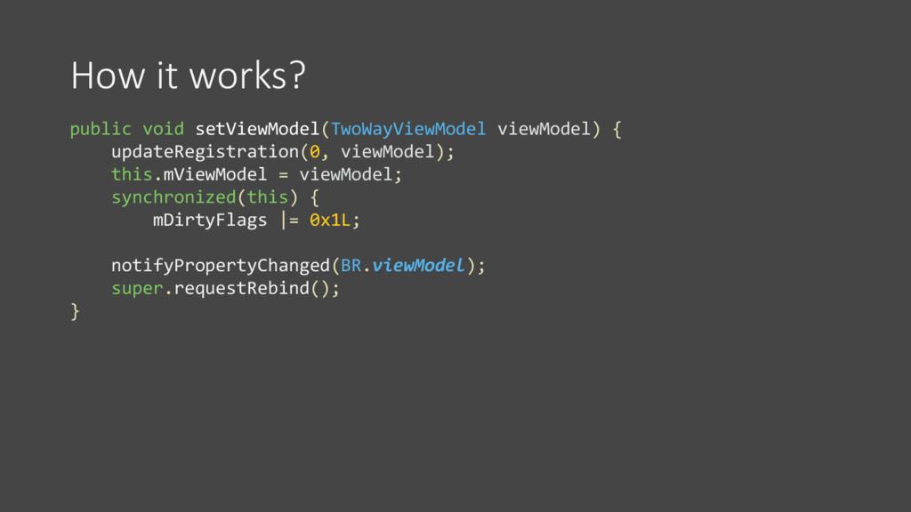 How it works? public void setViewModel(TwoWayVi...