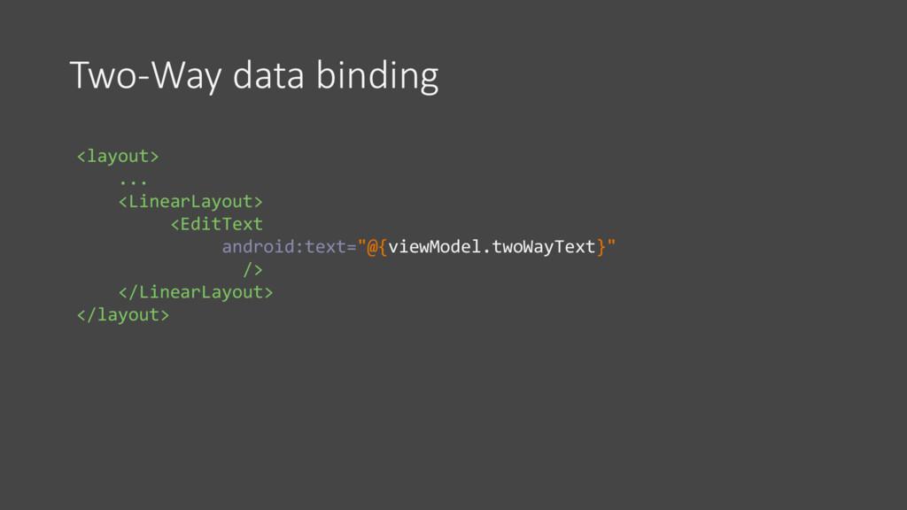 Two-Way data binding <layout> ... <LinearLayout...