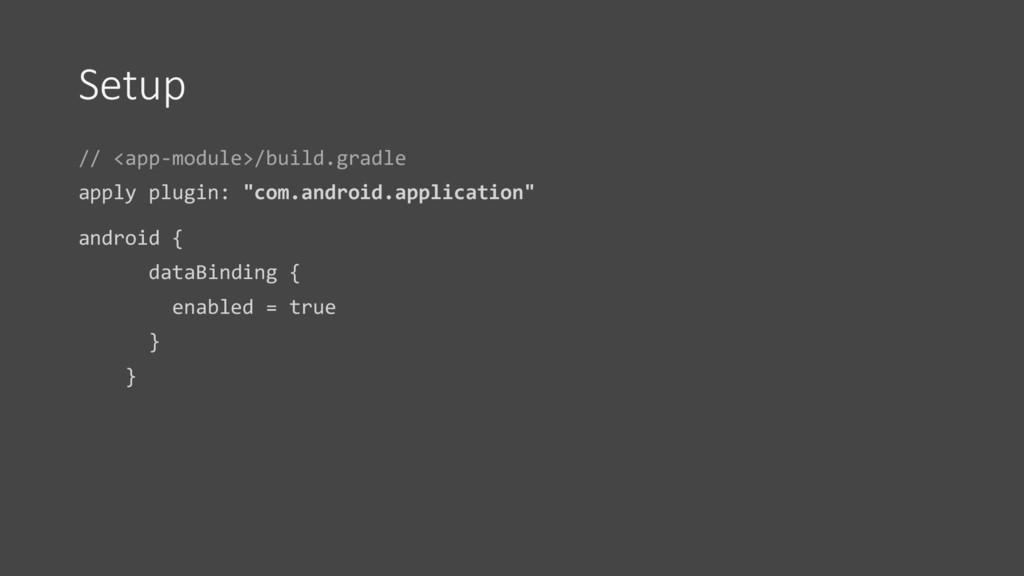 Setup // <app-module>/build.gradle apply plugin...