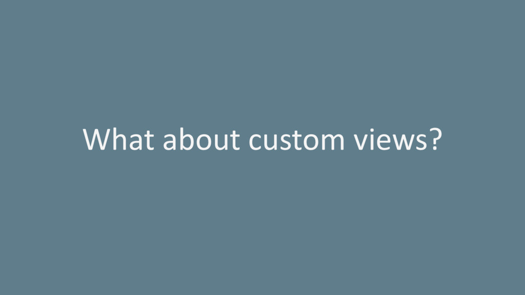 What about custom views?