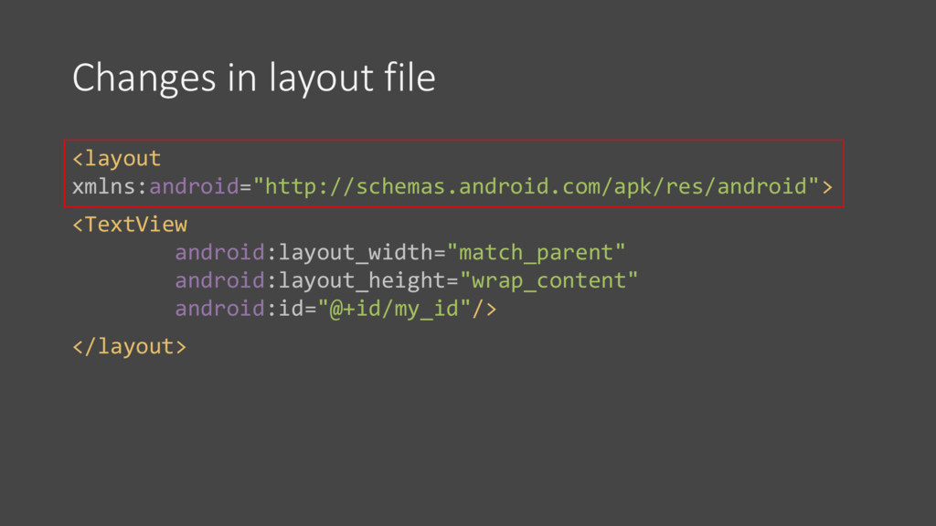 """Changes in layout file <layout xmlns:android=""""h..."""
