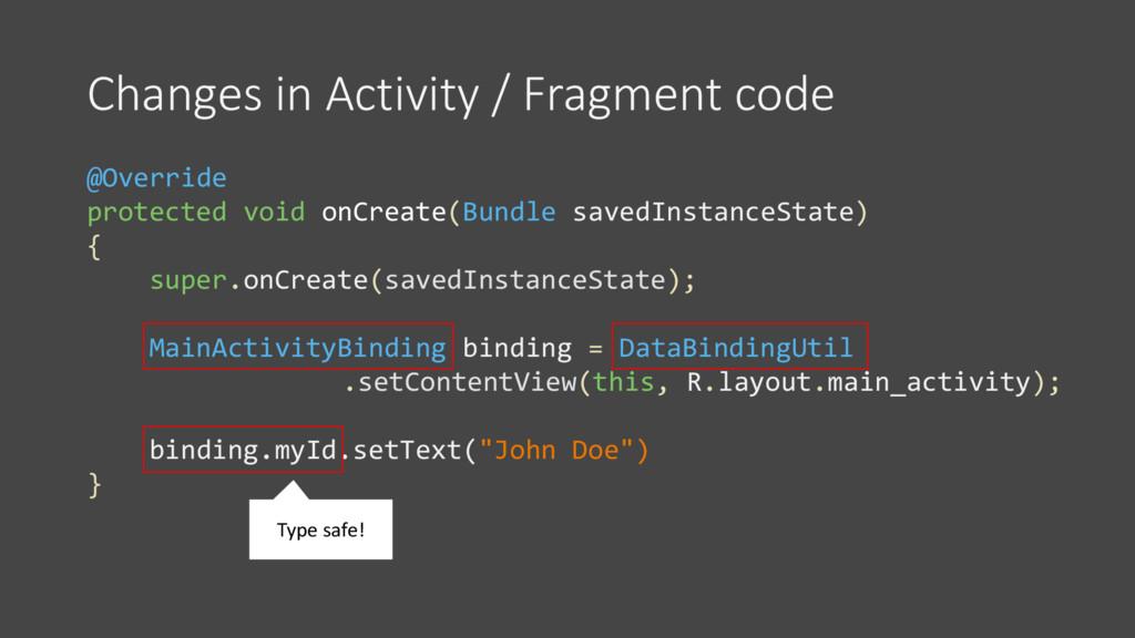Changes in Activity / Fragment code @Override p...
