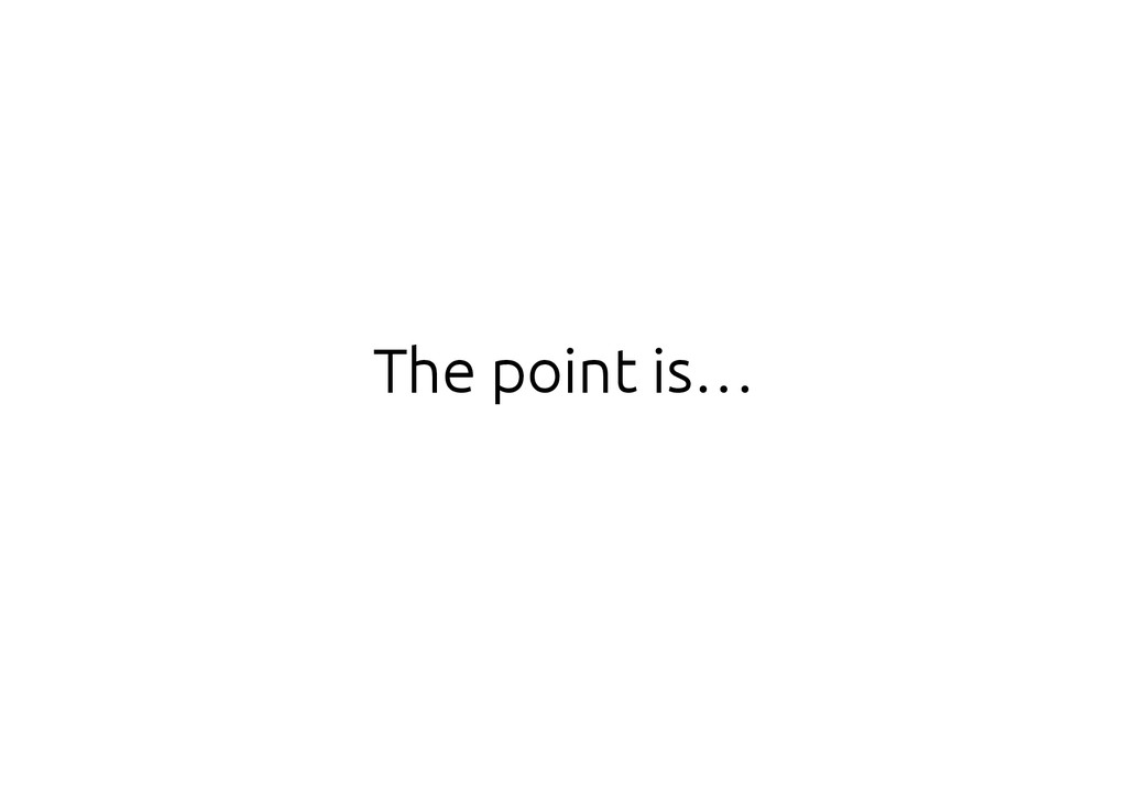 The point is…