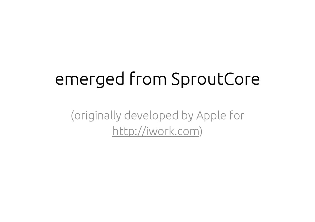 emerged from SproutCore (originally developed b...