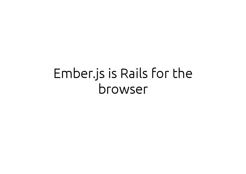 Ember.js is Rails for the browser