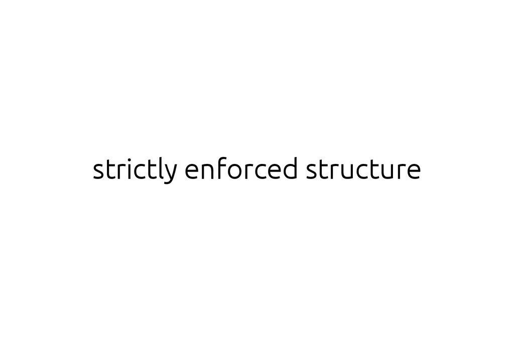 strictly enforced structure