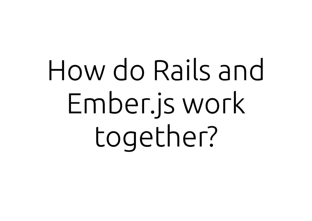 How do Rails and Ember.js work together?