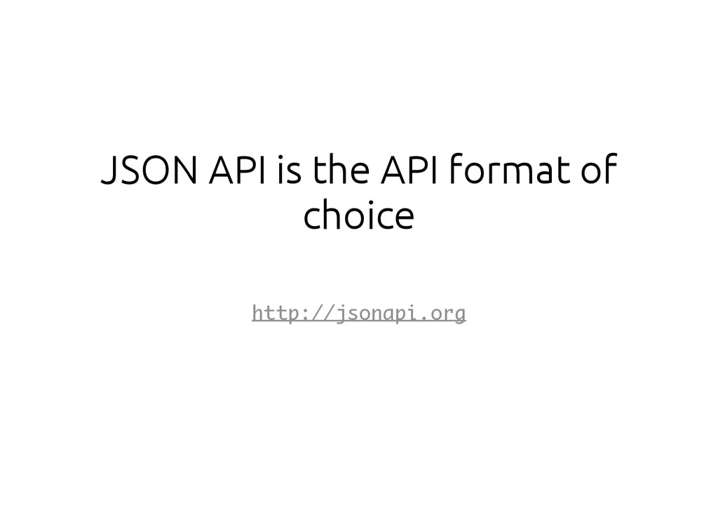 JSON API is the API format of choice http://jso...