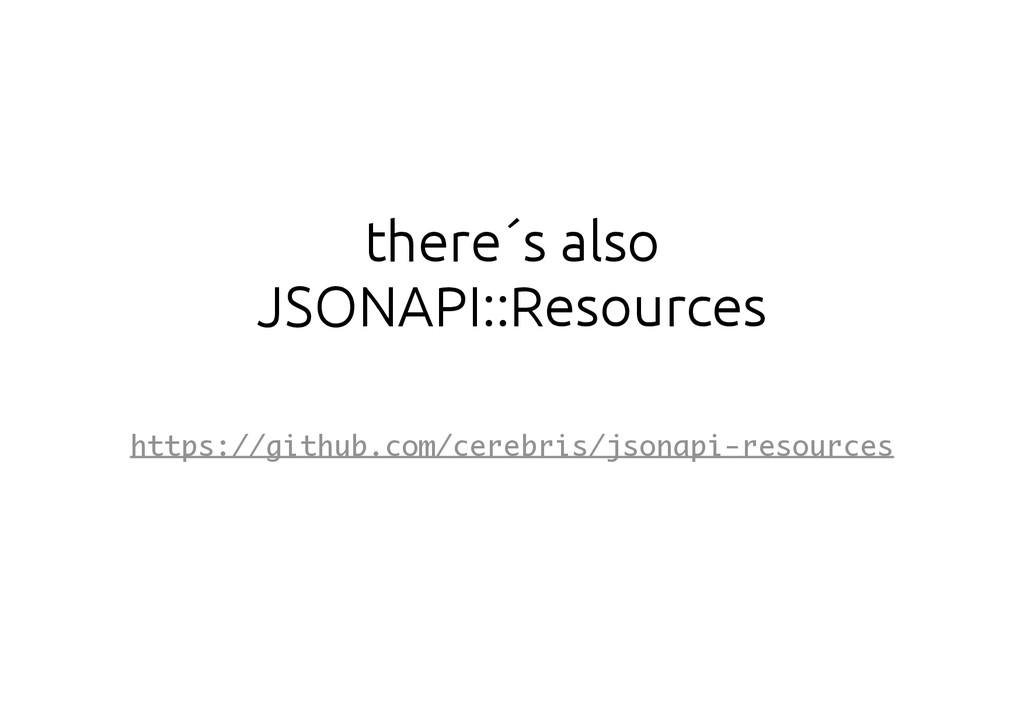 there´s also JSONAPI::Resources https://github....
