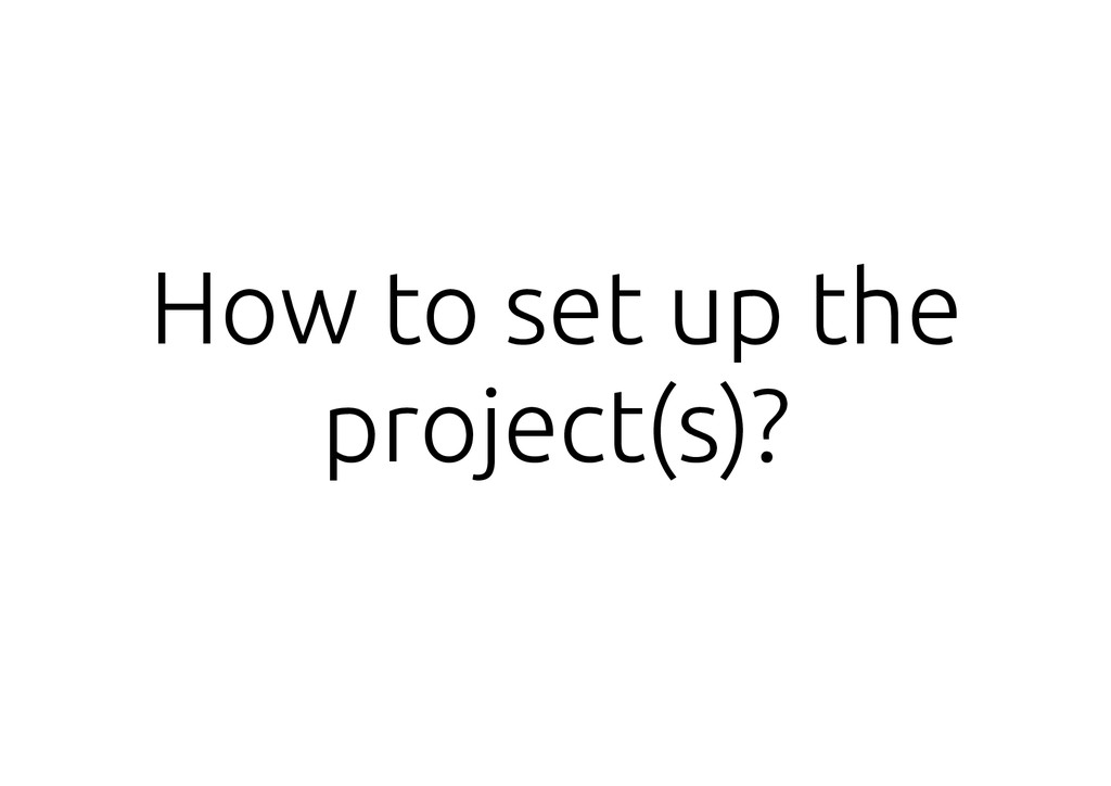 How to set up the project(s)?