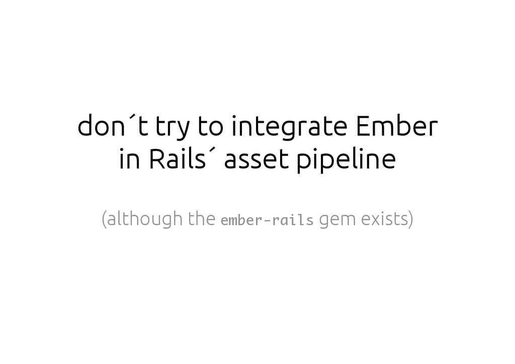 don´t try to integrate Ember in Rails´ asset pi...