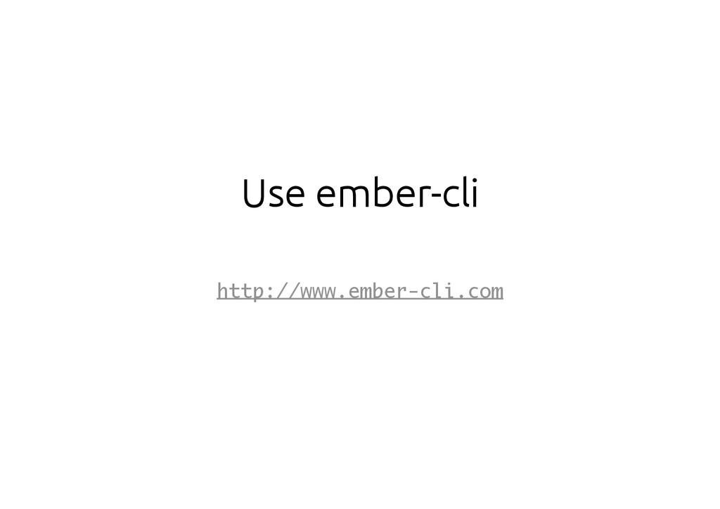 Use ember-cli http://www.ember-cli.com